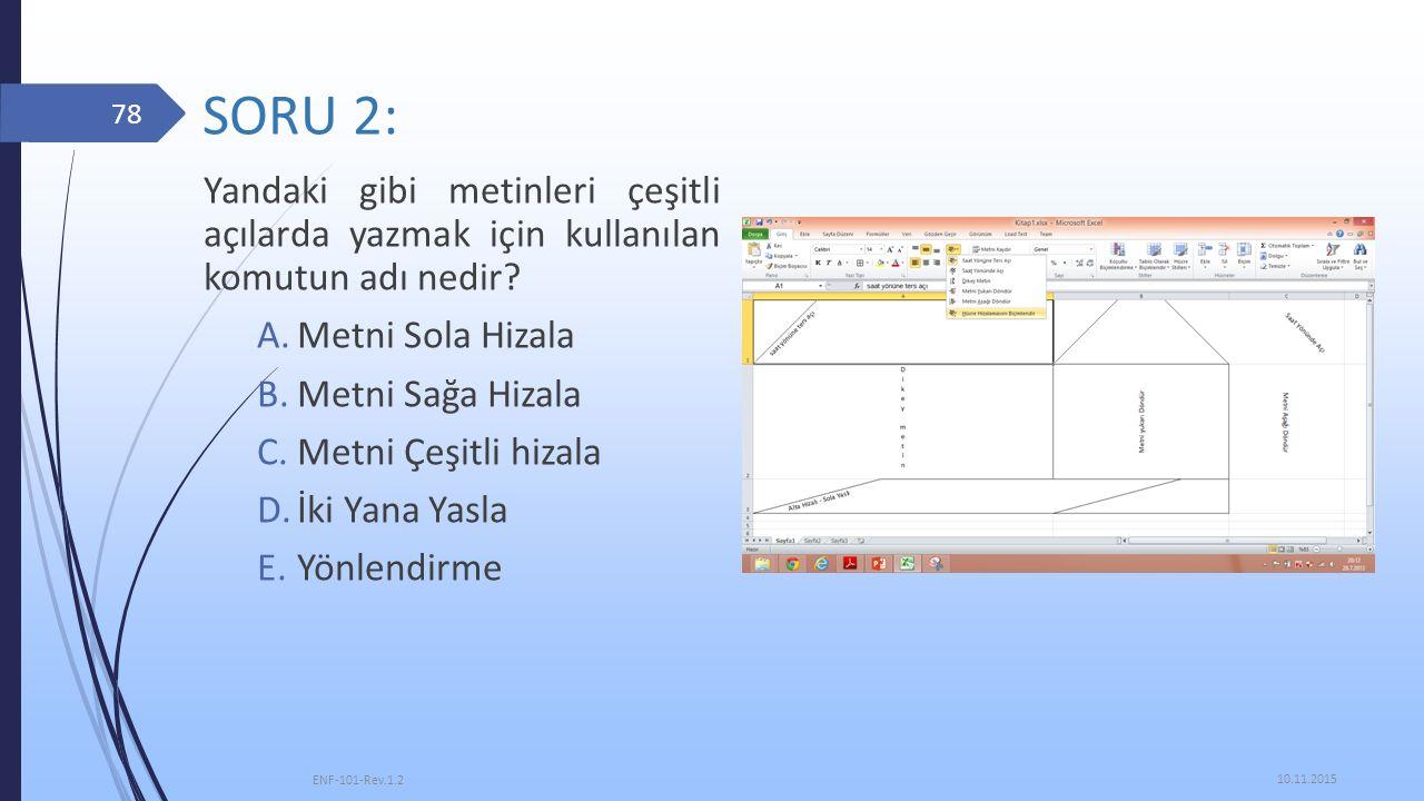 SORU 2: Yandaki gibi metinleri çeşitli açılarda yazmak için kullanılan komutun adı nedir? A.Metni Sola Hizala B.Metni Sağa Hizala C.Metni Çeşitli hiza