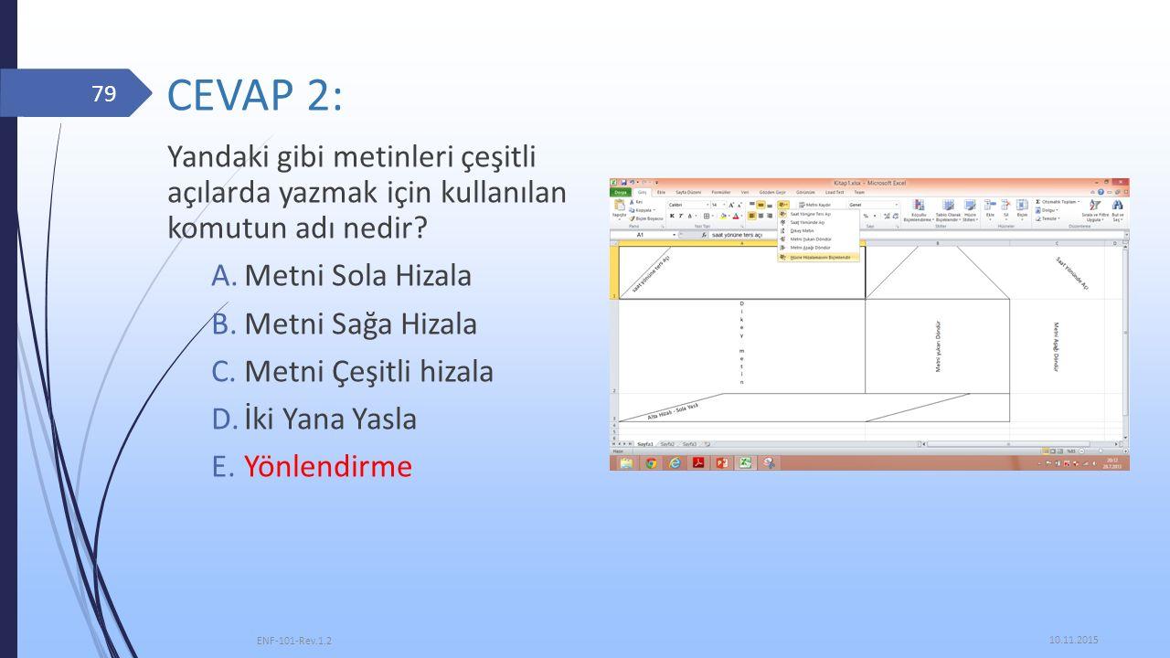 CEVAP 2: Yandaki gibi metinleri çeşitli açılarda yazmak için kullanılan komutun adı nedir? A.Metni Sola Hizala B.Metni Sağa Hizala C.Metni Çeşitli hiz