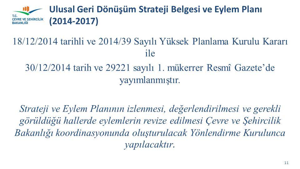 Ulusal Geri Dönüşüm Strateji Belgesi ve Eylem Planı (2014-2017) 18/12/2014 tarihli ve 2014/39 Sayılı Yüksek Planlama Kurulu Kararı ile 30/12/2014 tarih ve 29221 sayılı 1.