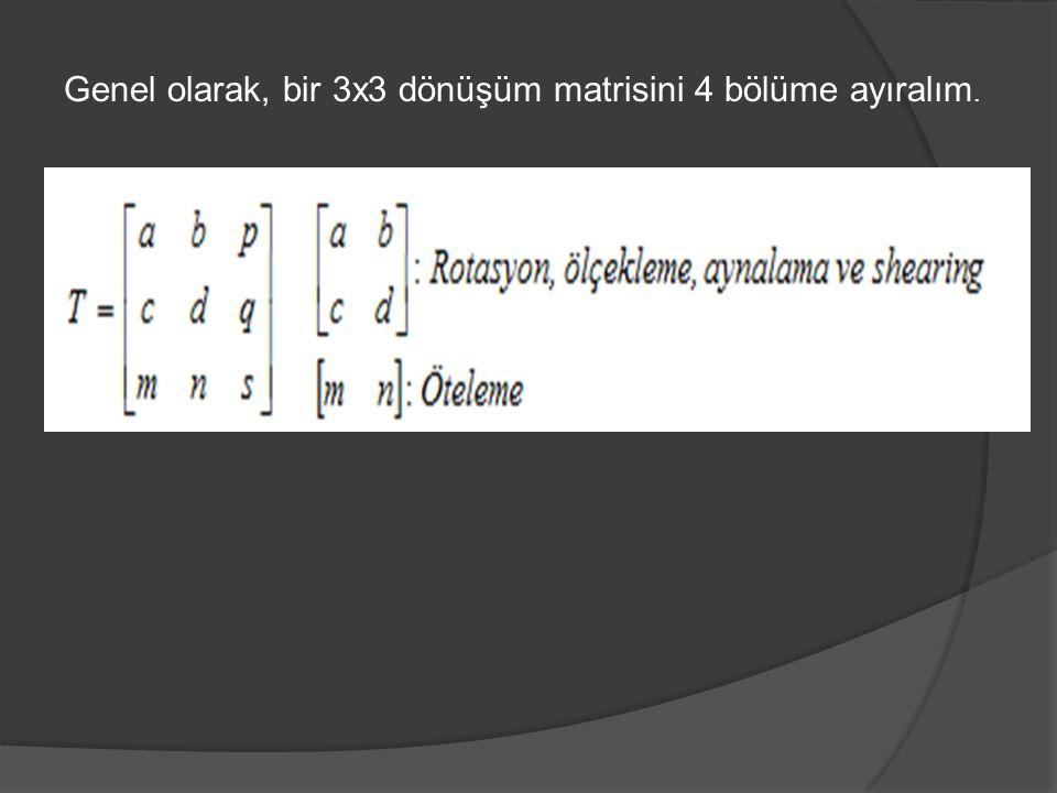 Genel olarak, bir 3x3 dönüşüm matrisini 4 bölüme ayıralım.