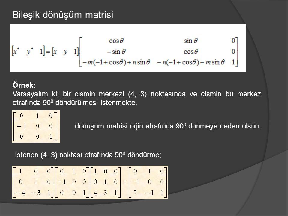 Örnek: Varsayalım ki; bir cismin merkezi (4, 3) noktasında ve cismin bu merkez etrafında 90 0 döndürülmesi istenmekte. dönüşüm matrisi orjin etrafında