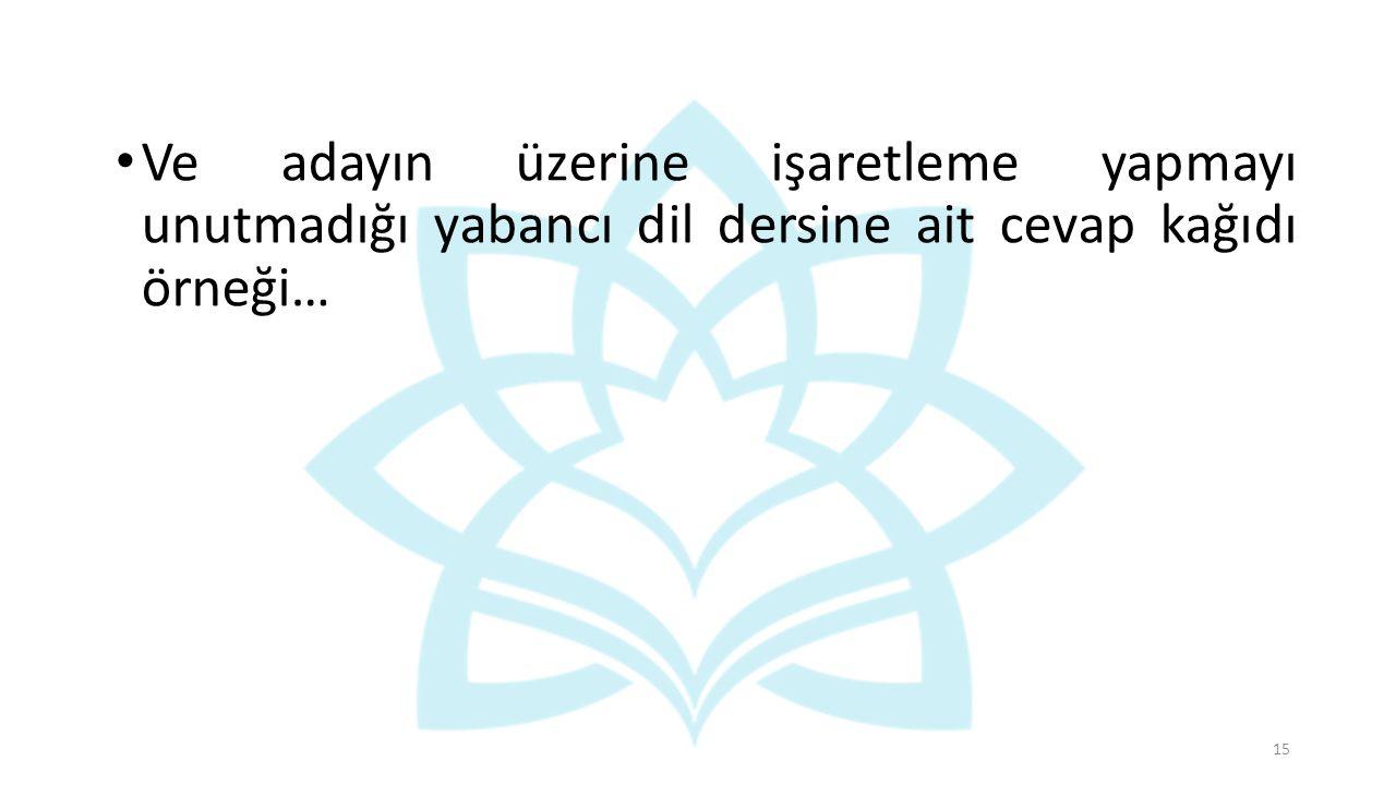 Ve adayın üzerine işaretleme yapmayı unutmadığı yabancı dil dersine ait cevap kağıdı örneği… 15
