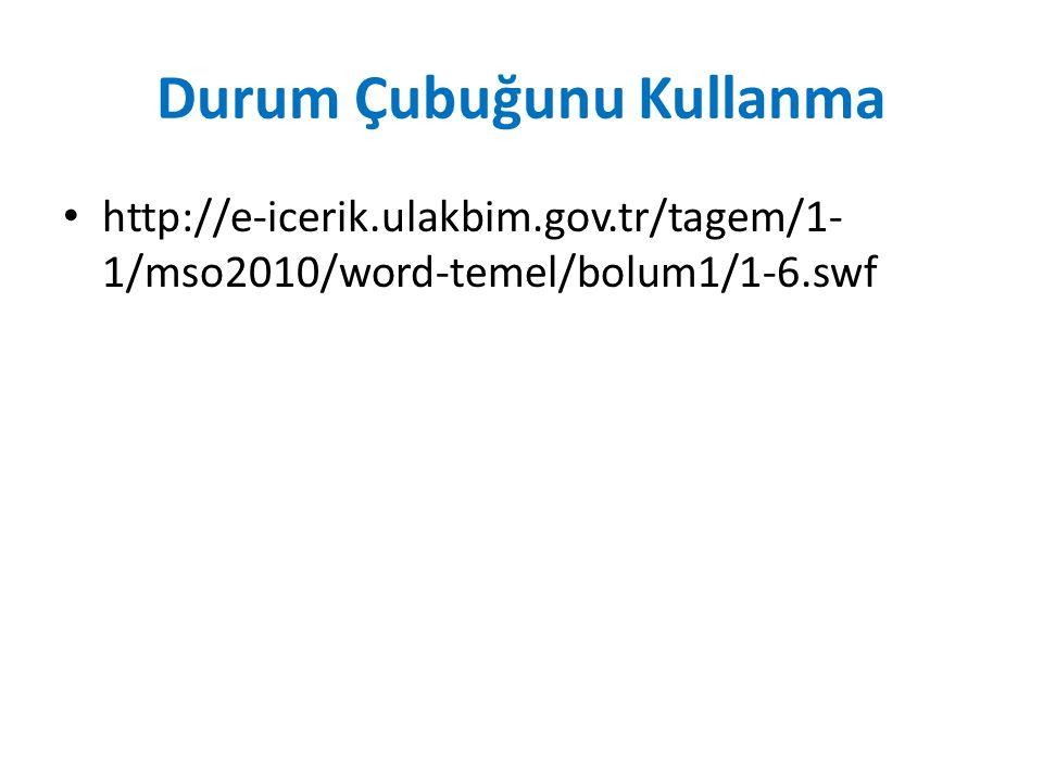 Durum Çubuğunu Kullanma http://e-icerik.ulakbim.gov.tr/tagem/1- 1/mso2010/word-temel/bolum1/1-6.swf