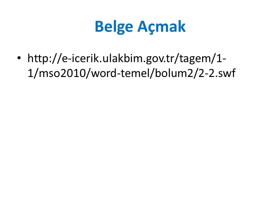 Belge Açmak http://e-icerik.ulakbim.gov.tr/tagem/1- 1/mso2010/word-temel/bolum2/2-2.swf