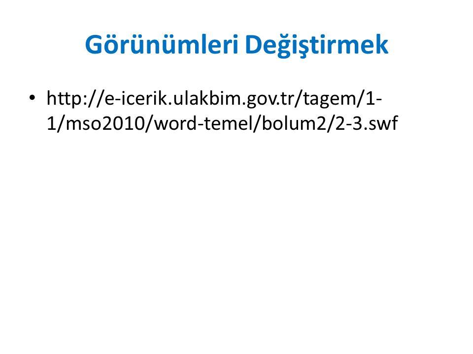 Görünümleri Değiştirmek http://e-icerik.ulakbim.gov.tr/tagem/1- 1/mso2010/word-temel/bolum2/2-3.swf