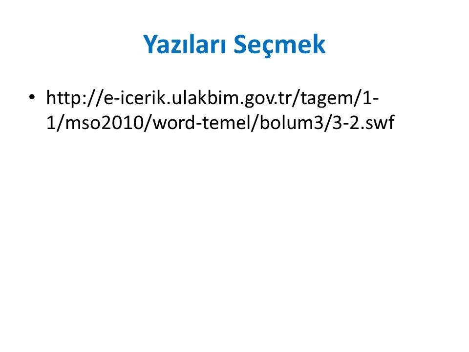 Yazıları Seçmek http://e-icerik.ulakbim.gov.tr/tagem/1- 1/mso2010/word-temel/bolum3/3-2.swf