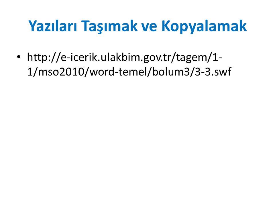 Yazıları Taşımak ve Kopyalamak http://e-icerik.ulakbim.gov.tr/tagem/1- 1/mso2010/word-temel/bolum3/3-3.swf