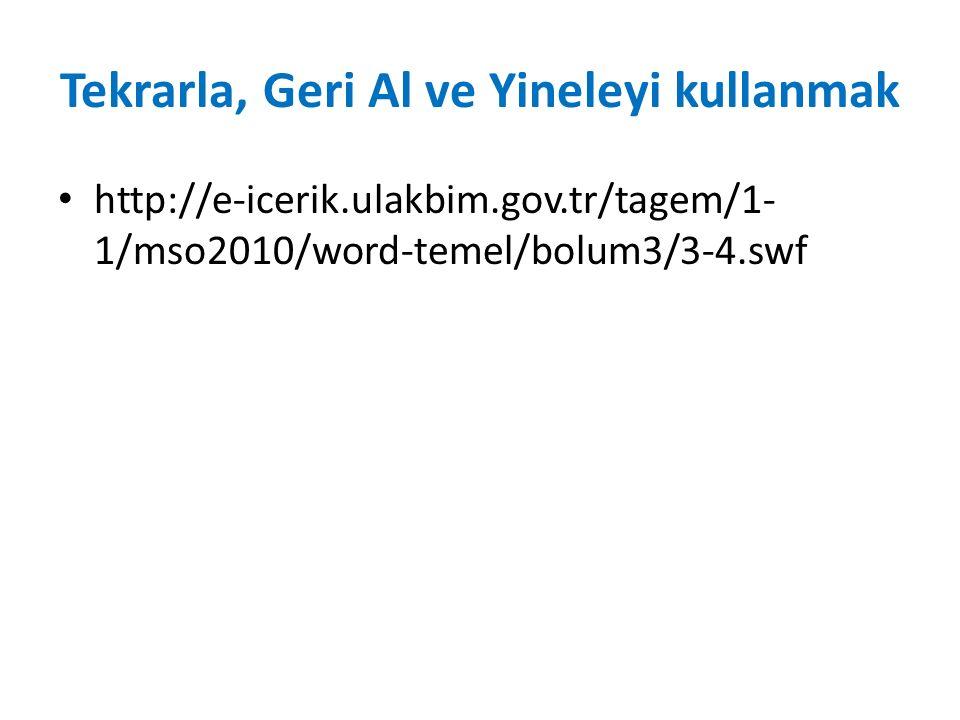 Tekrarla, Geri Al ve Yineleyi kullanmak http://e-icerik.ulakbim.gov.tr/tagem/1- 1/mso2010/word-temel/bolum3/3-4.swf