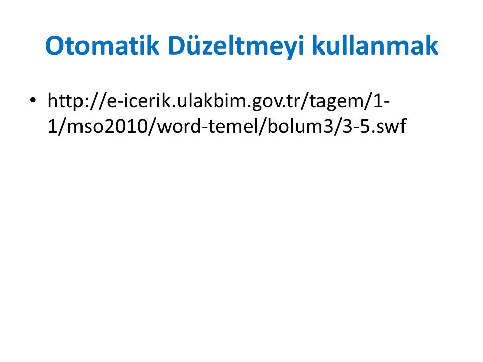 Otomatik Düzeltmeyi kullanmak http://e-icerik.ulakbim.gov.tr/tagem/1- 1/mso2010/word-temel/bolum3/3-5.swf