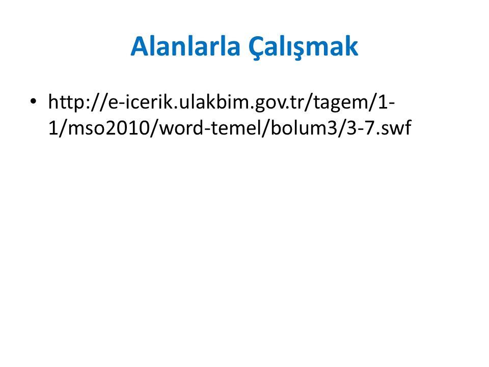 Alanlarla Çalışmak http://e-icerik.ulakbim.gov.tr/tagem/1- 1/mso2010/word-temel/bolum3/3-7.swf