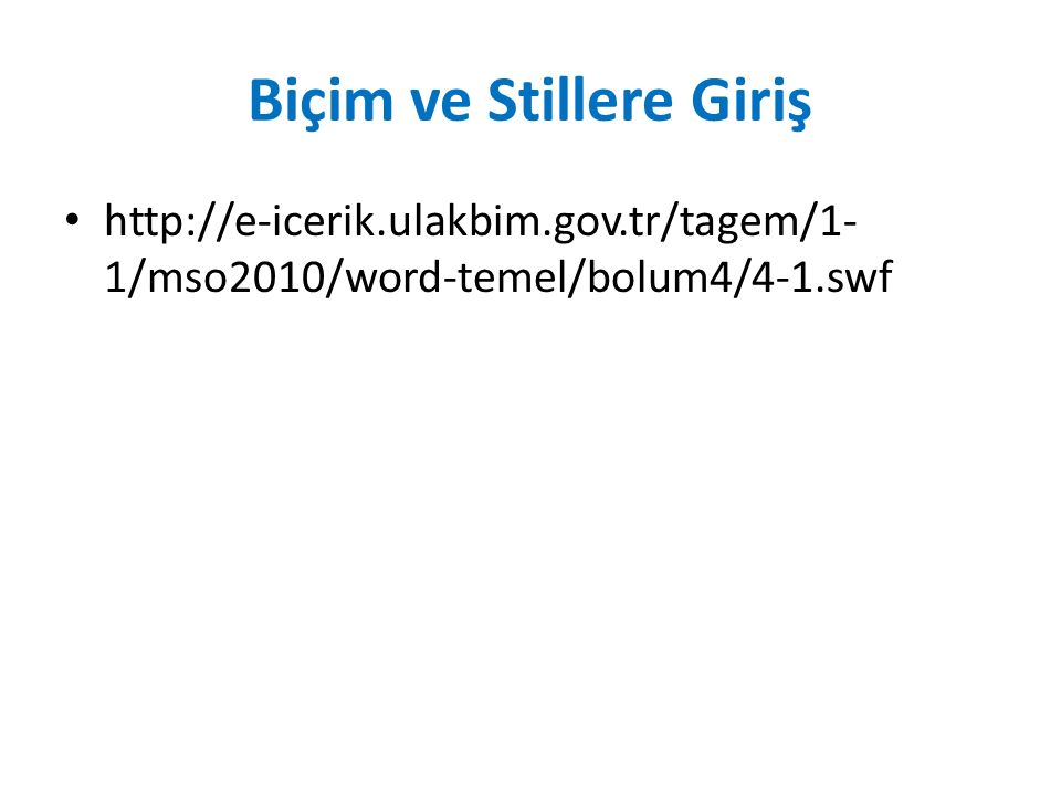Biçim ve Stillere Giriş http://e-icerik.ulakbim.gov.tr/tagem/1- 1/mso2010/word-temel/bolum4/4-1.swf