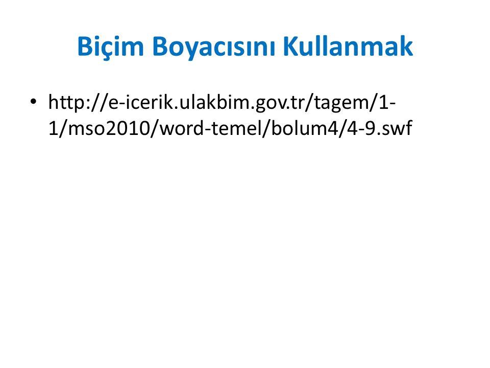 Biçim Boyacısını Kullanmak http://e-icerik.ulakbim.gov.tr/tagem/1- 1/mso2010/word-temel/bolum4/4-9.swf