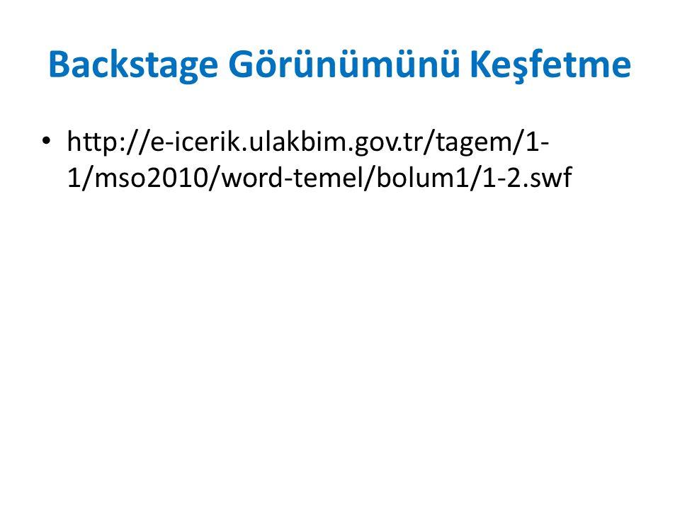 Backstage Görünümünü Keşfetme http://e-icerik.ulakbim.gov.tr/tagem/1- 1/mso2010/word-temel/bolum1/1-2.swf