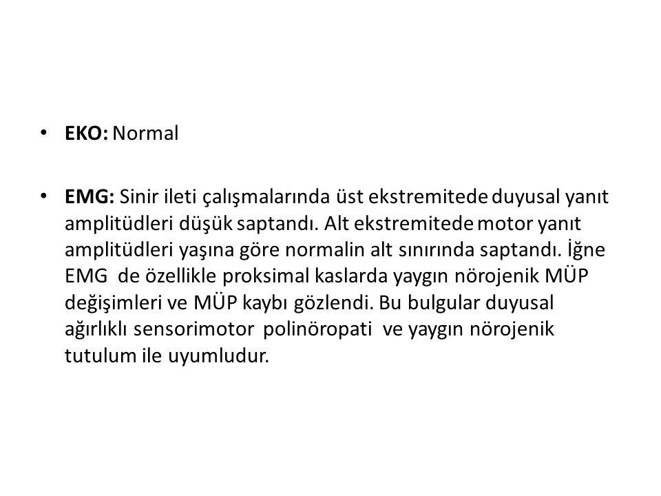 EKO: Normal EMG: Sinir ileti çalışmalarında üst ekstremitede duyusal yanıt amplitüdleri düşük saptandı. Alt ekstremitede motor yanıt amplitüdleri yaşı