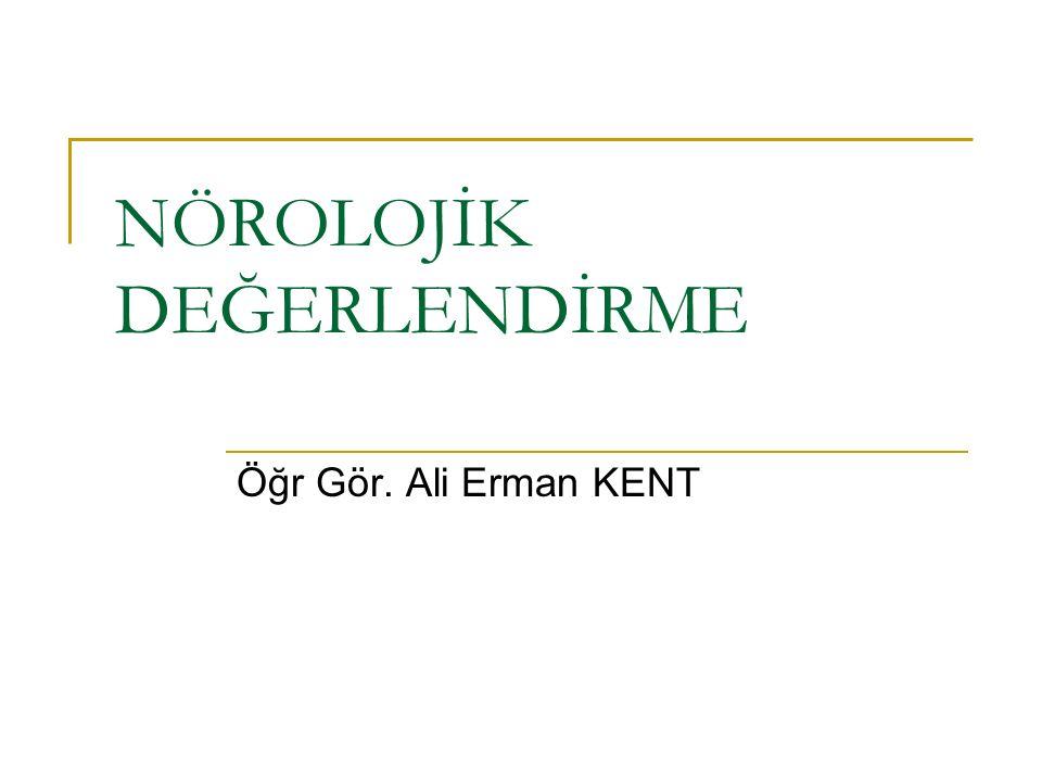 NÖROLOJİK DEĞERLENDİRME Öğr Gör. Ali Erman KENT