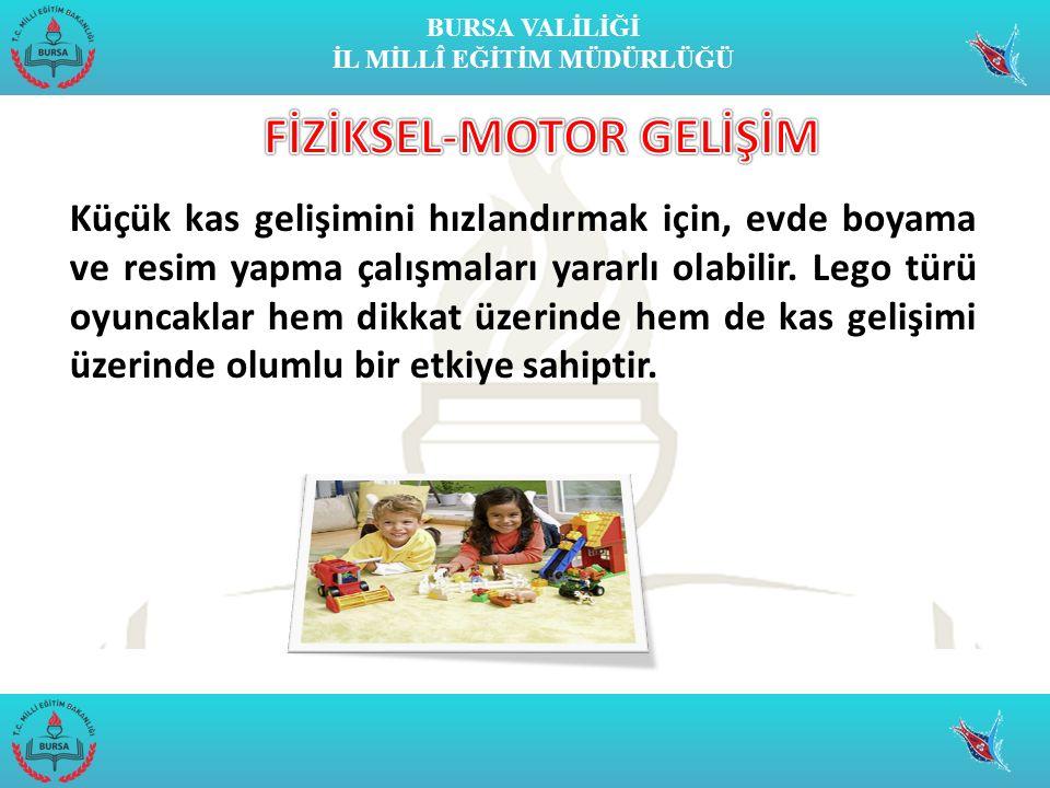 BURSA VALİLİĞİ İL MİLLÎ EĞİTİM MÜDÜRLÜĞÜ Küçük kas gelişimini hızlandırmak için, evde boyama ve resim yapma çalışmaları yararlı olabilir. Lego türü oy