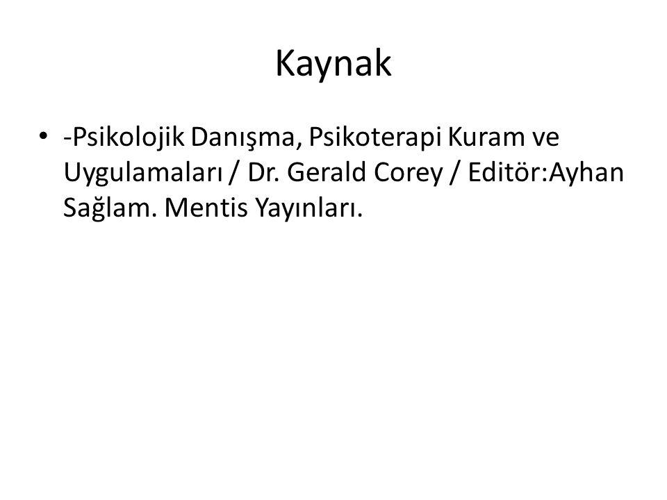 Kaynak -Psikolojik Danışma, Psikoterapi Kuram ve Uygulamaları / Dr. Gerald Corey / Editör:Ayhan Sağlam. Mentis Yayınları.