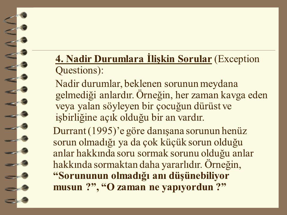 4. Nadir Durumlara İlişkin Sorular (Exception Questions): Nadir durumlar, beklenen sorunun meydana gelmediği anlardır. Örneğin, her zaman kavga eden v