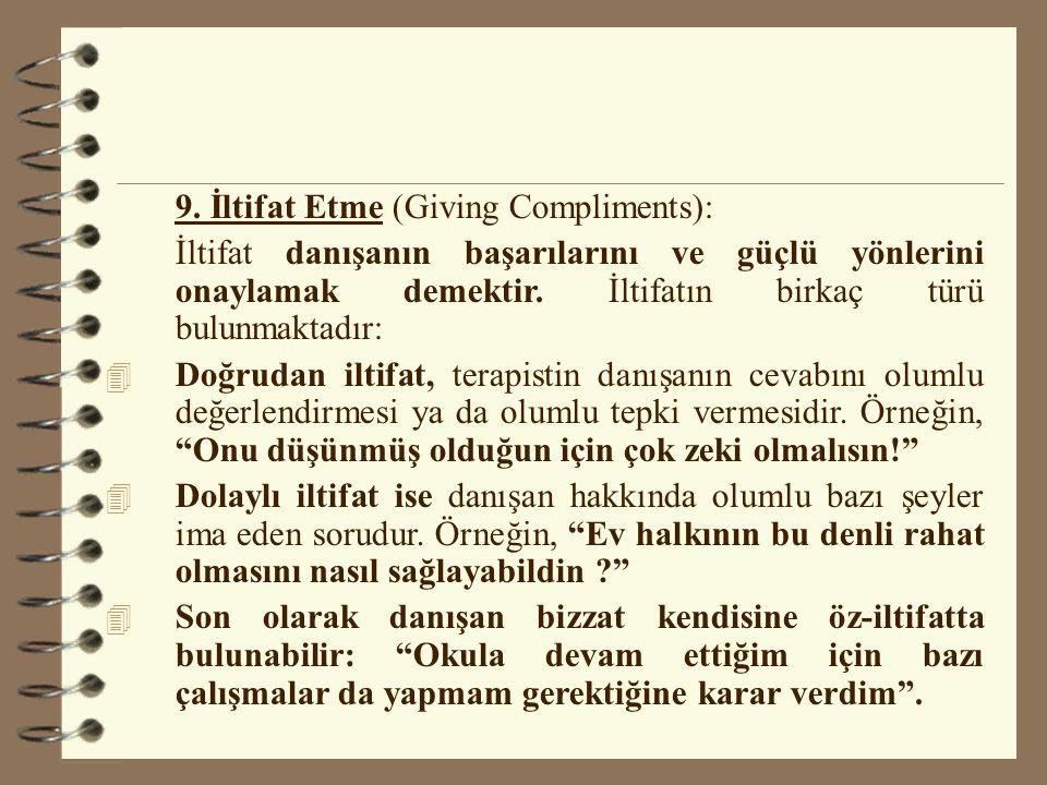 9. İltifat Etme (Giving Compliments): İltifat danışanın başarılarını ve güçlü yönlerini onaylamak demektir. İltifatın birkaç türü bulunmaktadır: 4 Doğ