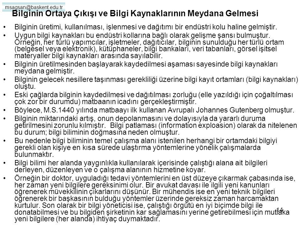 msagsan@baskent.edu.tr 13 Verinin Bilgiye Dönüştürülmesi VERİ(Data) (Türkiye nüfusu 67 milyon) ENFORMASYON (information) Üniversite mezunu 5 milyon Özel Bilgi (Knowledge) İletişim Fakültesi Mezunu 7 bin
