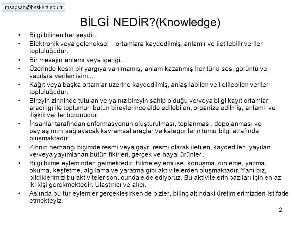 msagsan@baskent.edu.tr 2 BİLGİ NEDİR?(Knowledge) Bilgi bilinen her şeydir.