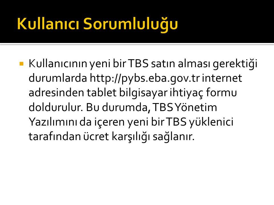  Kullanıcının yeni bir TBS satın alması gerektiği durumlarda http://pybs.eba.gov.tr internet adresinden tablet bilgisayar ihtiyaç formu doldurulur.