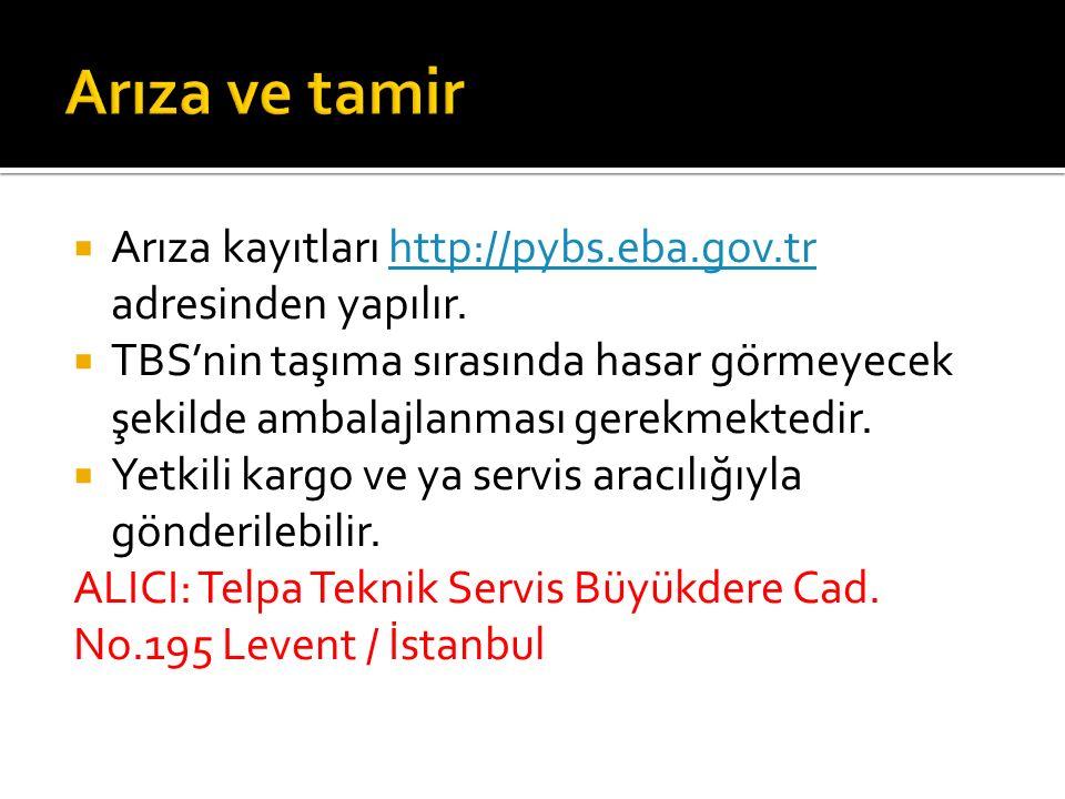  Arıza kayıtları http://pybs.eba.gov.tr adresinden yapılır.http://pybs.eba.gov.tr  TBS'nin taşıma sırasında hasar görmeyecek şekilde ambalajlanması gerekmektedir.