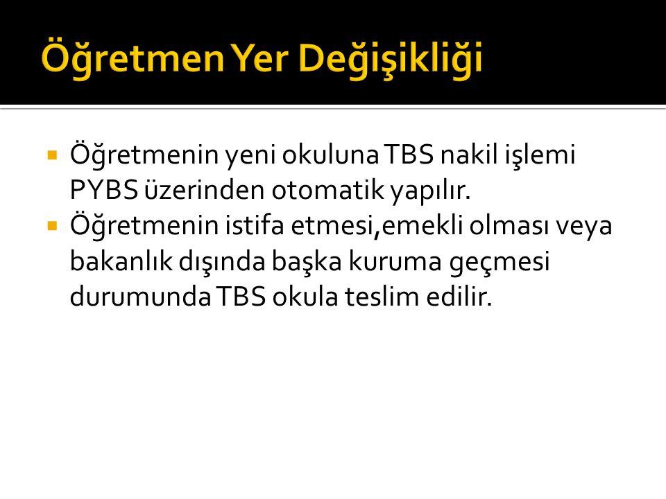  Öğretmenin yeni okuluna TBS nakil işlemi PYBS üzerinden otomatik yapılır.