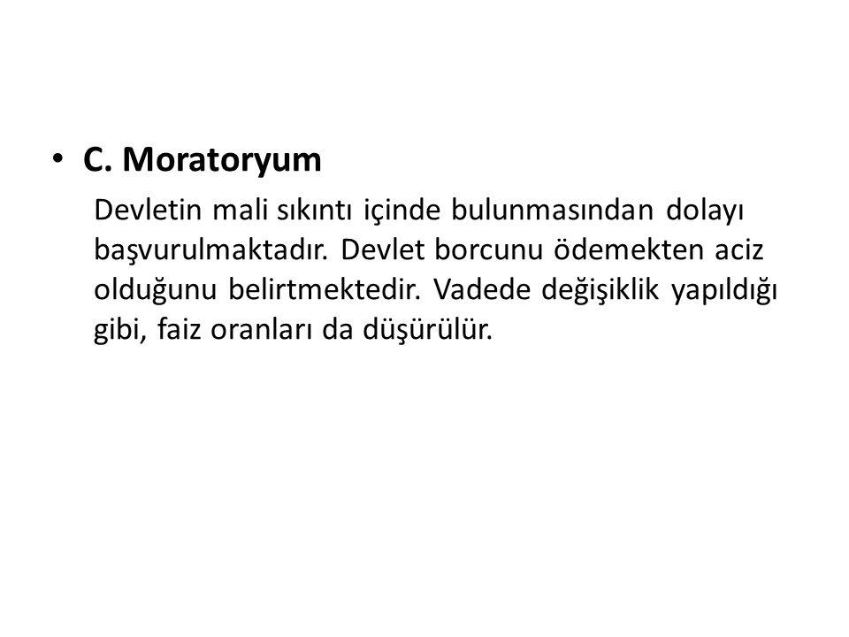 C.Moratoryum Devletin mali sıkıntı içinde bulunmasından dolayı başvurulmaktadır.