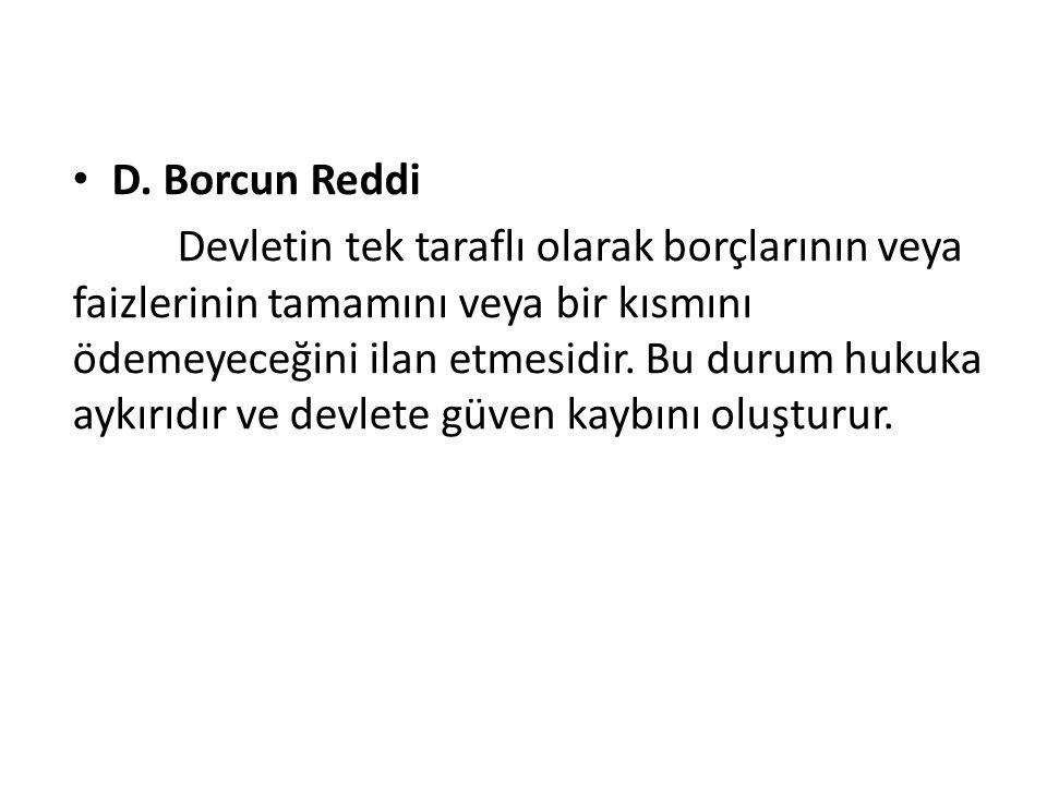 D. Borcun Reddi Devletin tek taraflı olarak borçlarının veya faizlerinin tamamını veya bir kısmını ödemeyeceğini ilan etmesidir. Bu durum hukuka aykır