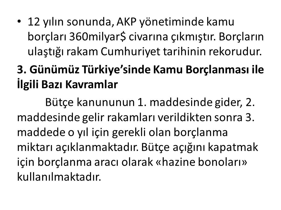 12 yılın sonunda, AKP yönetiminde kamu borçları 360milyar$ civarına çıkmıştır.
