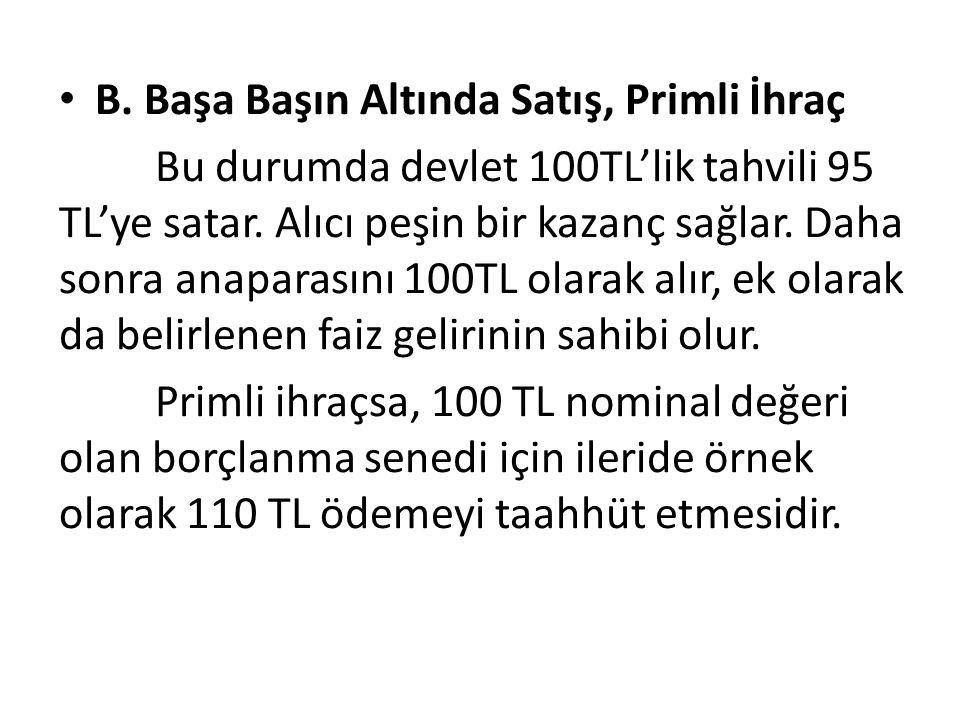 B.Başa Başın Altında Satış, Primli İhraç Bu durumda devlet 100TL'lik tahvili 95 TL'ye satar.