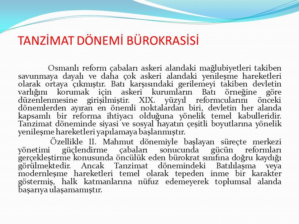 TANZİMAT DÖNEMİ BÜROKRASİSİ Osmanlı reform çabaları askeri alandaki mağlubiyetleri takiben savunmaya dayalı ve daha çok askeri alandaki yenileşme hare
