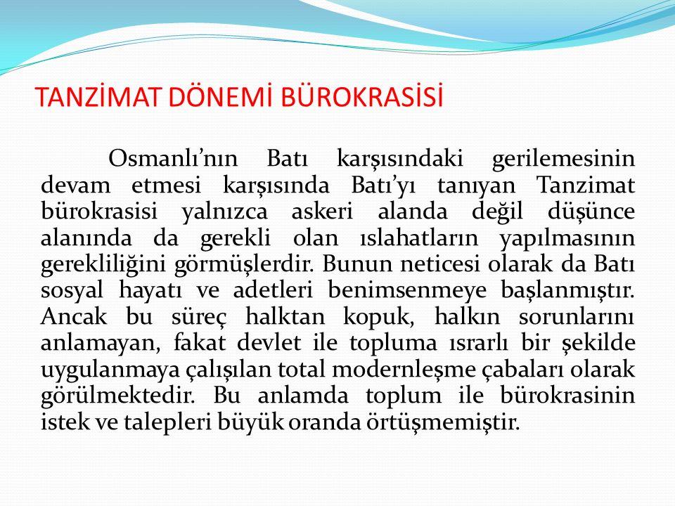 TANZİMAT DÖNEMİ BÜROKRASİSİ Osmanlı'nın Batı karşısındaki gerilemesinin devam etmesi karşısında Batı'yı tanıyan Tanzimat bürokrasisi yalnızca askeri a
