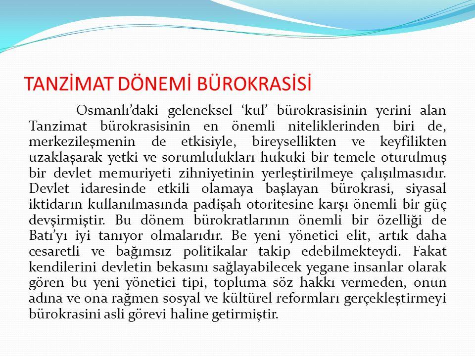 TANZİMAT DÖNEMİ BÜROKRASİSİ Osmanlı'daki geleneksel 'kul' bürokrasisinin yerini alan Tanzimat bürokrasisinin en önemli niteliklerinden biri de, merkez