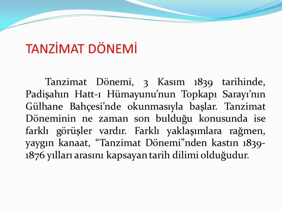 TANZİMAT DÖNEMİ Tanzimat Dönemi, 3 Kasım 1839 tarihinde, Padişahın Hatt-ı Hümayunu'nun Topkapı Sarayı'nın Gülhane Bahçesi'nde okunmasıyla başlar. Tanz