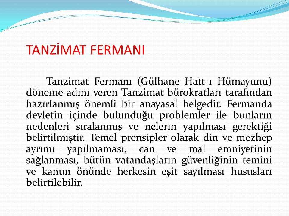 TANZİMAT FERMANI Tanzimat Fermanı (Gülhane Hatt-ı Hümayunu) döneme adını veren Tanzimat bürokratları tarafından hazırlanmış önemli bir anayasal belged