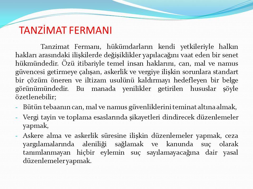TANZİMAT FERMANI Tanzimat Fermanı, hükümdarların kendi yetkileriyle halkın hakları arasındaki ilişkilerde değişiklikler yapılacağını vaat eden bir sen