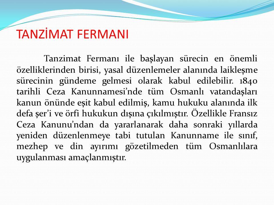 TANZİMAT FERMANI Tanzimat Fermanı ile başlayan sürecin en önemli özelliklerinden birisi, yasal düzenlemeler alanında laikleşme sürecinin gündeme gelme