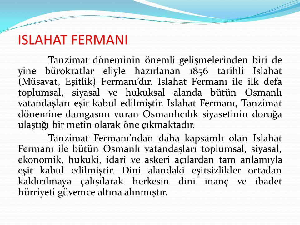 ISLAHAT FERMANI Tanzimat döneminin önemli gelişmelerinden biri de yine bürokratlar eliyle hazırlanan 1856 tarihli Islahat (Müsavat, Eşitlik) Fermanı'd