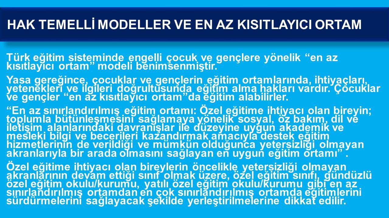 """Türk eğitim sisteminde engelli çocuk ve gençlere yönelik """"en az kısıtlayıcı ortam"""" modeli benimsenmiştir. Yasa gereğince, çocuklar ve gençlerin eğitim"""