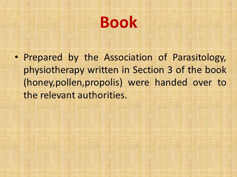 Book Prepared by the Association of Parasitology, physiotherapy written in Section 3 of the book (honey,pollen,propolis) were handed over to the relevant authorities.