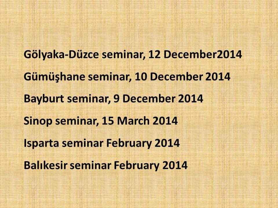 Gölyaka-Düzce seminar, 12 December2014 Gümüşhane seminar, 10 December 2014 Bayburt seminar, 9 December 2014 Sinop seminar, 15 March 2014 Isparta semin