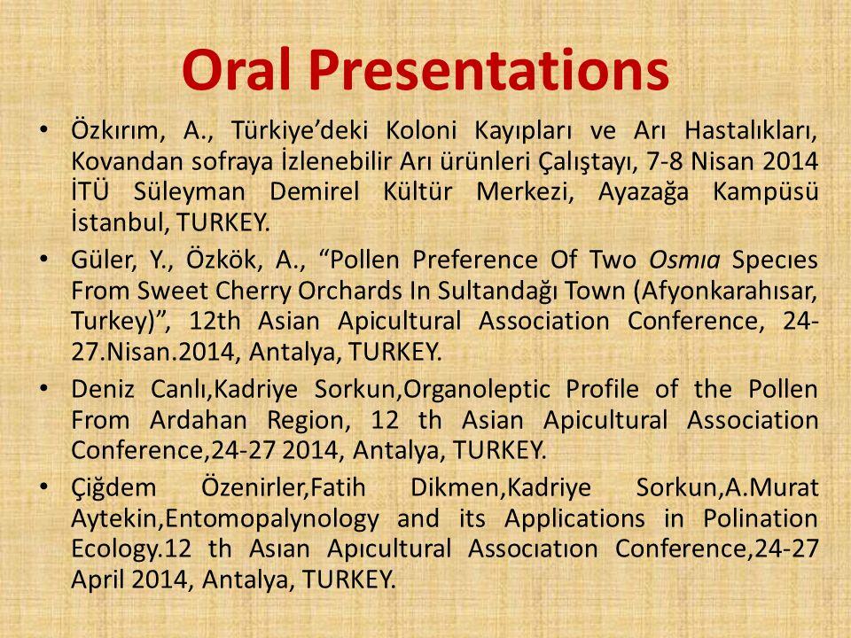 Oral Presentations Özkırım, A., Türkiye'deki Koloni Kayıpları ve Arı Hastalıkları, Kovandan sofraya İzlenebilir Arı ürünleri Çalıştayı, 7-8 Nisan 2014
