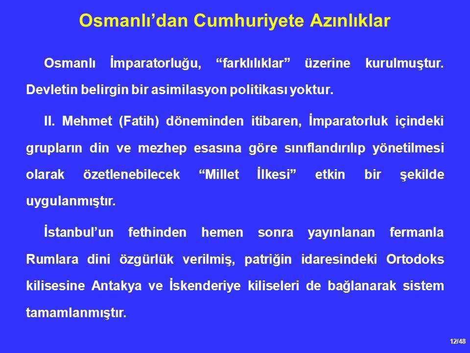 12/48 Osmanlı'dan Cumhuriyete Azınlıklar Osmanlı İmparatorluğu, farklılıklar üzerine kurulmuştur.