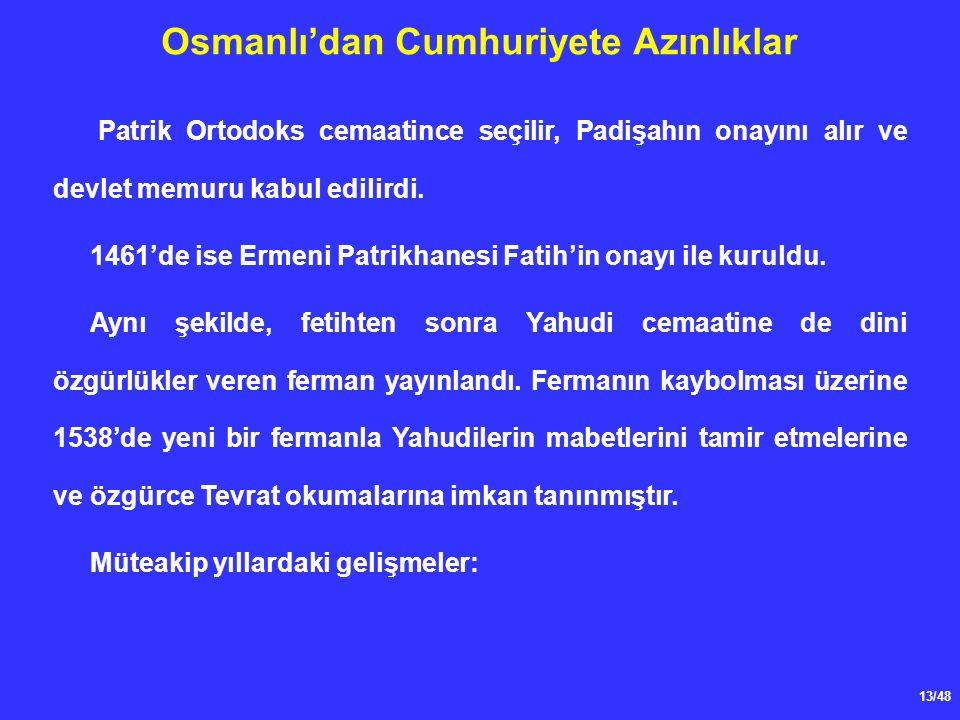 13/48 Osmanlı'dan Cumhuriyete Azınlıklar Patrik Ortodoks cemaatince seçilir, Padişahın onayını alır ve devlet memuru kabul edilirdi.