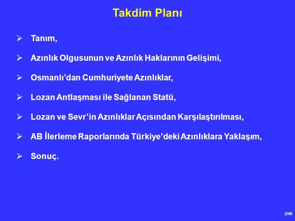 2/48 Takdim Planı  Tanım,  Azınlık Olgusunun ve Azınlık Haklarının Gelişimi,  Osmanlı'dan Cumhuriyete Azınlıklar,  Lozan Antlaşması ile Sağlanan Statü,  Lozan ve Sevr'in Azınlıklar Açısından Karşılaştırılması,  AB İlerleme Raporlarında Türkiye'deki Azınlıklara Yaklaşım,  Sonuç.