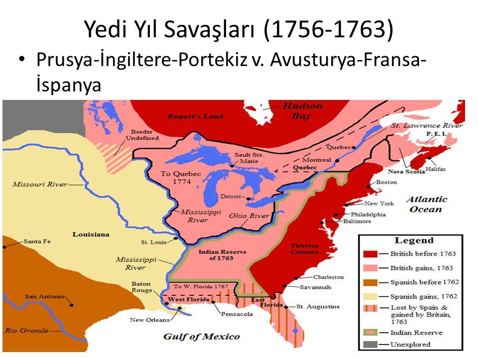 Yedi Yıl Savaşları (1756-1763) Prusya-İngiltere-Portekiz v. Avusturya-Fransa- İspanya