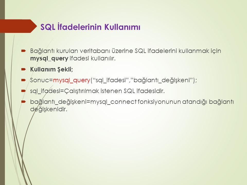 SQL İfadelerinin Kullanımı  Bağlantı kurulan veritabanı üzerine SQL ifadelerini kullanmak için mysql_query ifadesi kullanılır.  Kullanım Şekli;  So