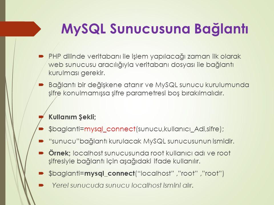 MySQL Sunucusuna Bağlantı  PHP dilinde veritabanı ile işlem yapılacağı zaman ilk olarak web sunucusu aracılığıyla veritabanı dosyası ile bağlantı kur
